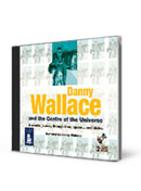 CD - Danny Wallace and the Centre of the Universe
